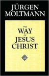 The Way of Jesus Christ: Christology in Messianic Dimensions - Jurgen Moltmann
