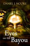 Eyes on the Bayou - Daniel Moore