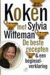 Koken met Sylvia Witteman - De beste recepten & een beginselverklaring - Sylvia Witteman