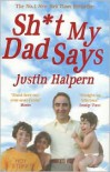 Shit My Dad Says - Justin Halpern