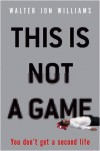 This Is Not A Game - Walter Jon Williams