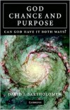 God, Chance and Purpose: Can God Have It Both Ways? - David J. Bartholomew