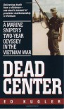 Dead Center: A Marine Sniper's Two-Year Odyssey in the Vietnam War - Ed Kugler