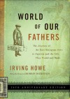 World of Our Fathers: The Journey of the East European Jews to America and the Life They Found and Made - Kenneth Libo, Morris Dickstein, Irving Howe