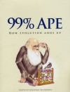 99% Ape: How Evolution Adds Up - Jonathan Silvertown, Peter Skelton, James Moore, Gary Slapper, Caroline Pond, Daniel Nettle, Monica Grady, David Robinson