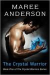 The Crystal Warrior  - Maree Anderson