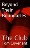 Beyond Their Boundaries: The Club - Tom Covenent