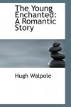The Young Enchanted: A Romantic Story - Hugh Walpole