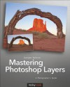 Mastering Photoshop Layers: A Photographer's Guide - Juergen Gulbins