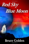 Red Sky Blue Moon - Bruce Golden