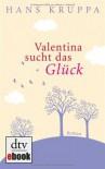 Valentina sucht das Glück: Roman - Hans Kruppa