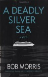 A Deadly Silver Sea - Bob Morris