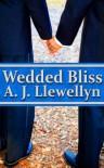 Wedded Bliss - A.J. Llewellyn