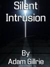 Silent Intrusion Book 1 - Breaker - Adam Gillrie