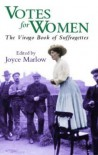 Votes for Women: The Virago Book of Suffragettes - Joyce Marlow