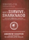 How to Survive a Sharknado--and Other Unnatural Disasters: Fight Back When Monsters and Mother Nature Attack - Andrew Shaffer