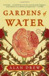 Gardens of Water: A Novel - Alan Drew