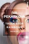 Truck Stop Rainbows - Iva Pekárková, Natascha Drubek-Meyer, Ladislav Drubek