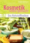 Kosmetik selbst gemacht - Das Rohstofflexikon - Brigitte Bräutigam