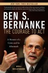 The Courage to Act: A Memoir of a Crisis and Its Aftermath - Ben S. Bernanke
