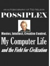 Possiplex: Movies, Intellect, Creative Control, My Computer Life and the Fight for Civilization - Ted Nelson