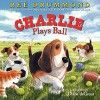 Charlie Plays Ball (Charlie the Ranch Dog) - Ree Drummond, Diane deGroat
