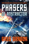 Phasers of Anstractor (The New Phase Book 2) - Greg Dragon
