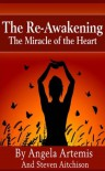 The Re-Awakening: The Miracle of the Heart (The Re-Awakening Series) - Angela Artemis, Steven Aitchison