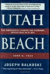 Utah Beach: The Amphibious Landing and Airborne Operations on D-Day, June 6, 1944 - Joseph Balkoski