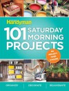 101 Saturday Morning Projects: Organize - Decorate - Rejuvenate No Project over 4 hours! - Family Handyman Magazine