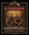 A Volcano Beneath the Snow: John Brown's War Against Slavery - Albert Marrin