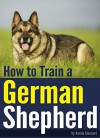 How to Train a German Shepherd: An Essential German Shepherd Training Guide - Austin Gleonard