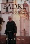Padre: The Spiritual Journey of Father Virgil Cordano - Mario T. Garcia