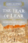 The Year of Lear: Shakespeare in 1606 - James Shapiro