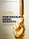 Powtarzalny model wzrostu: jak budować trwały biznes w czasie ciągłych zmian - Chris Zook, James Allen, Patrycja Obara