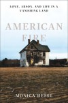American Fire: Love, Arson, and Life in a Vanishing Land - Monica Hesse