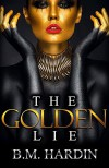 The Golden Lie - B.M. Hardin