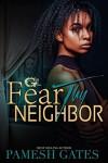 Fear Thy Neighbor - Pamesh Gates