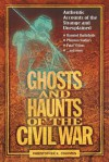 Ghosts and Haunts of the Civil War: Authentic Accounts of the Strange and Unexplained - Christopher K. Coleman