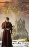 A Grave Matter - Anna Lee Huber