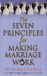 The Seven Principles for Making Marriage Work [7 PRINCIPLES FOR MAKING MA] - N/A