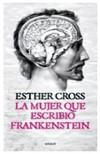 La mujer que escribió Frankenstein - Esther Cross
