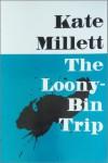 The Looney Bin Trip - Kate Millett