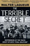 The Terrible Secret: Suppression of the Truth about Hitler's Final Solution - Walter Laqueur