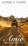 Amie an African Adventure - Lucinda E Clarke