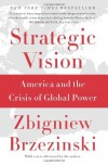 Strategic Vision: America and the Crisis of Global Power by Brzezinski, Zbigniew(September 10, 2013) Paperback - Zbigniew Brzezinski