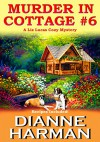 Murder in Cottage #6 (Liz Lucas Cozy Mystery Series Book 1) - Dianne Harman