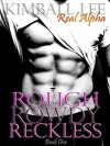 Rough Rowdy Reckless: Billionaire Alpha Romance - Kimball Lee