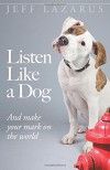 Listen Like a Dog: And Make Your Mark on the World - Jeff Lazarus