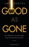 Good as Gone: Ein Mädchen verschwindet. Eine Fremde kehrt zurück. Roman - Gentry,  Amy
